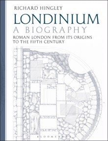 Londinium: A Biography: Roman London from its Origins to the Fifth Century - Richard Hingley