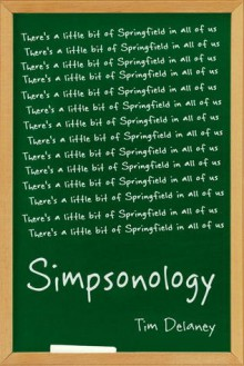 Simpsonology: There's a Little Bit of Springfield in All of Us - Tim Delaney