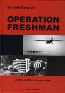 Operation Freshman: Jakten på Hitlers tunga vatten - Jostein Berglyd, Ulf Gyllenhak, Mazaoki Adachi