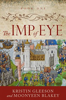 The Imp of Eye (Renaissance Sojourner Series Book 1) - Kristin Gleeson,Moonyeen Blakey