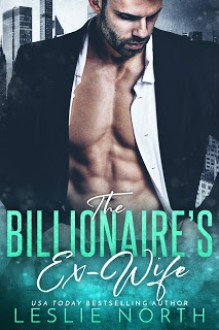 The Billionaire's Ex -Wife - Leslie North