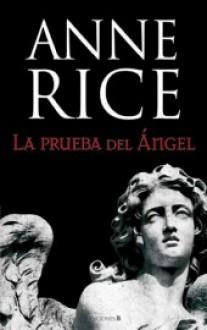 La prueba del ángel (Crónicas Angélicas, #2) - Anne Rice