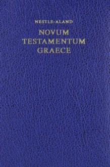 Novum Testamentum Graece - Eberhard Nestle, Erwin Nestle, Kurt Aland