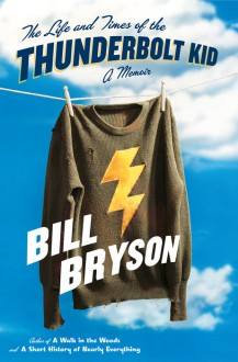 The Life and Times of the Thunderbolt Kid - Bill Bryson