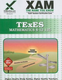 TExES Mathematics 8-12 135: Teacher Certification Exam - Sharon Wynne