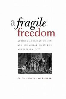 A Fragile Freedom - Erica Armstrong Dunbar