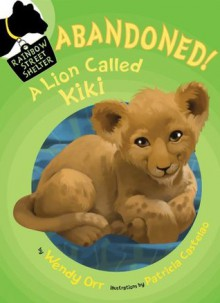 ABANDONED! A Lion Called Kiki (Rainbow Street Shelter) - Wendy Orr, Patricia Castelao