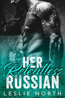 Her Relentless Russian (Karev Brothers Book 3) - Leslie North
