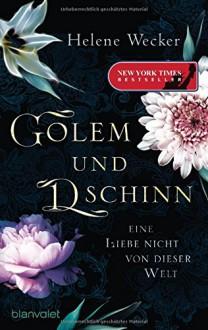 Golem und Dschinn - Eine Liebe nicht von dieser Welt: Roman - Annette Grube,Helene Wecker