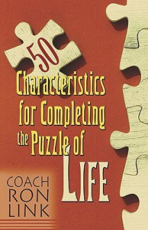 50 Characteristics for Completing the Puzzle of Life - Coach Ron W. Link, Coach Ron W. Link