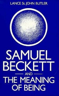 Samuel Beckett And The Meaning Of Being: A Study In Ontological Parable - Lance St. John Butler