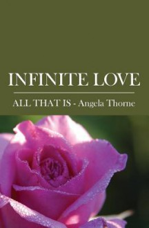 Infinite Love: Divine Messages from All That Is - Angela Thorne