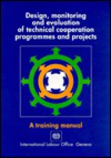 Design, Monitoring And Evaluation Of Technical Cooperation Programmes And Projects: A Training Manual - R. Kirszbaum