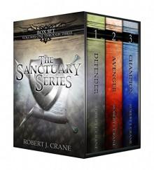 The Sanctuary Series, Books 1-3: Defender, Avenger and Champion - Robert J. Crane