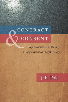 Contract & Consent: Representation and the Jury in Anglo-American Legal History - J. Pole