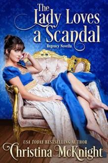 The Lady Loves A Scandal: Regency Novella - Christina McKnight