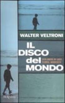 Il disco del mondo. Vita breve di Luca Flores, musicista - Walter Veltroni