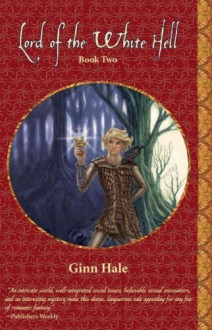 Lord of the White Hell Book Two Lord of the White Hell Book Two - Ginn Hale