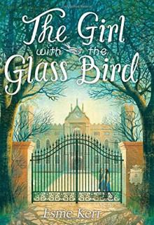 The Girl With the Glass Bird: A Knight's Haddon Boarding School Mystery - Esme Kerr