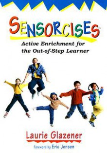 Sensorcises: Active Enrichment for the Out-Of-Step Learner - Laurie Ann Glazener