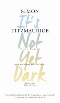It's Not Yet Dark - Simon Fitzmaurice