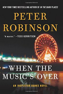 When the Music's Over: An Inspector Banks Novel (Inspector Banks Novels) - Peter Robinson