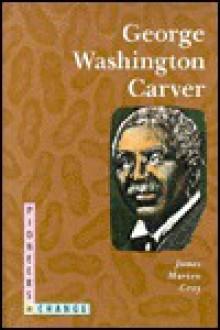George Washington Carver - James Marion Gray