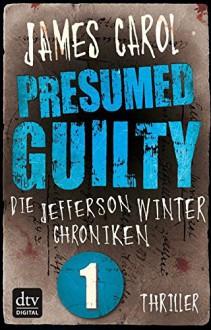 Presumed Guilty - Schuldig bis zum Beweis des Gegenteils: Die Jefferson-Winter-Chroniken 1 - Carol James, Wolfram Ströle