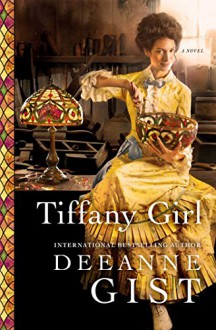 Tiffany Girl: A Novel - Deeanne Gist
