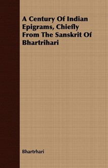 A Century of Indian Epigrams, Chiefly from the Sanskrit of Bhartrihari - Bhartṛhari
