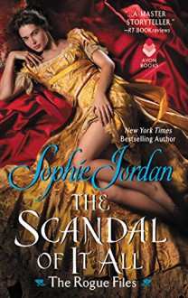 The Scandal of It All: The Rogue Files - Sophie Jordan