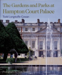 The Gardens and Parks at Hampton Court Palace - Todd Longstaffe-Gowan, Vivian Russell