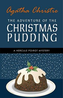 The Adventure of the Christmas Pudding: A Hercule Poirot Short Story - Agatha Christie