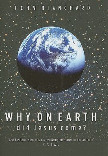Why on Earth Did Jesus Come? - John Blanchard