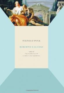 Tiepolo Pink - Roberto Calasso