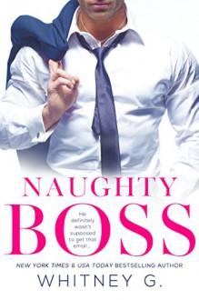 Naughty Boss: A Novella - Whitney G.