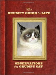 The Grumpy Guide to Life: Observations from Grumpy Cat - Grumpy Cat