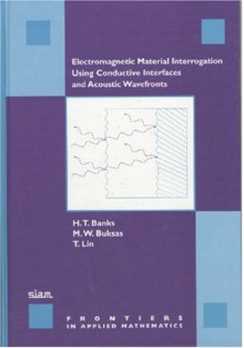 Electromagnetic Material Interrogation Using Conductive Interfaces and Acoustic Wavefronts - H.T. Banks