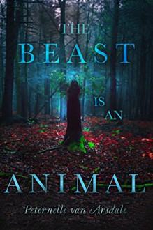 The Beast Is an Animal - Peternelle van Arsdale