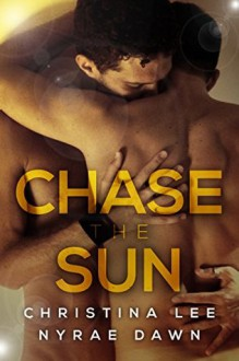 Chase the Sun - Christina Lee,Nyrae Dawn
