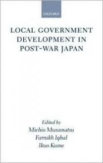 Local Government Development in Postwar Japan - Michio Muramatsu, Farrukh Iqbal