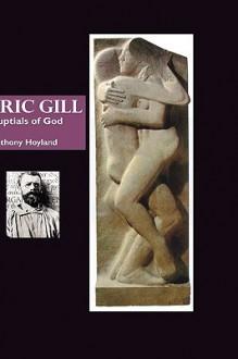 Eric Gill: Nuptials of God - Anthony Hoyland