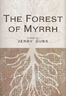 The Forest of Myrrh (Imhotep Book 3) - Jerry Dubs,Kyle Mohler,Ted Palik