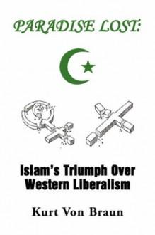 Paradise Lost: Islam's Triumph Over Western Liberalism - KURT VON BRAUN