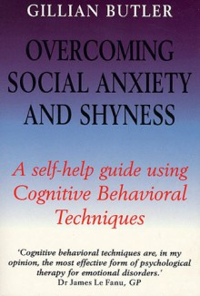 Overcoming Social Anxiety and Shyness: A Self-help Guide Using Cognitive Behavioural Techniques - Gillian Butler