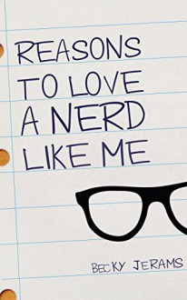 Reasons To Love A Nerd Like Me - Becky Jerams