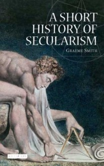 A Short History of Secularism - Graeme Smith