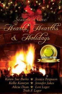Hearts, Hearths & Holidays (Seasons of Love) - Lori Leger, Alicia Dean, Trish F. Leger, Kellie Kamryn, Karen Sue Burns, Jessica Ferguson, Jennifer Jakes
