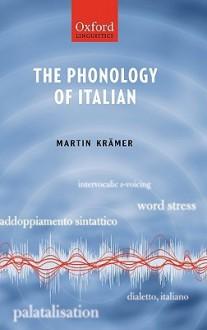 The Phonology of Italian (Oxford Linguistics) - Martin Kramer