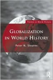 Globalization in World History (Themes in World History) - Peter N. Stearns